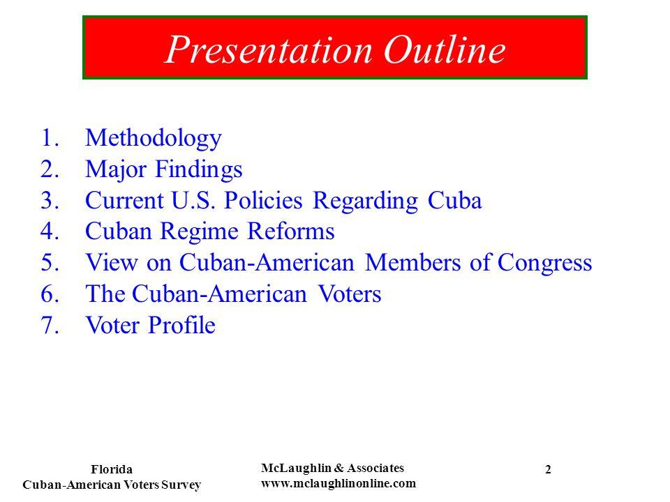 Florida Cuban-American Voters Survey McLaughlin & Associates www.mclaughlinonline.com 2 Presentation Outline 1.Methodology 2.Major Findings 3.Current