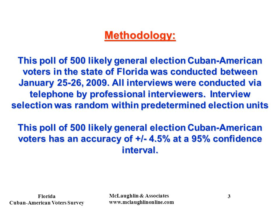 Florida Cuban-American Voters Survey McLaughlin & Associates www.mclaughlinonline.com Methodology: This poll of 500 likely general election Cuban-American voters in the state of Florida was conducted between January 25-26, 2009.
