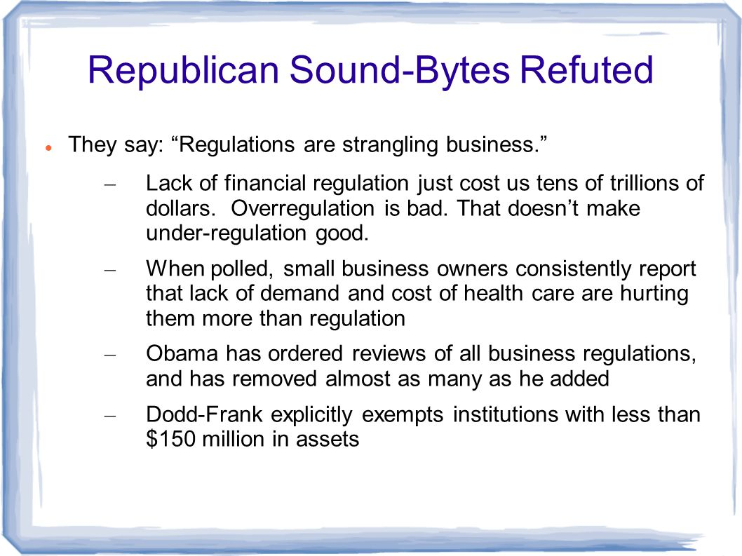 Republican Sound-Bytes Refuted They say: Regulations are strangling business. – Lack of financial regulation just cost us tens of trillions of dollars.