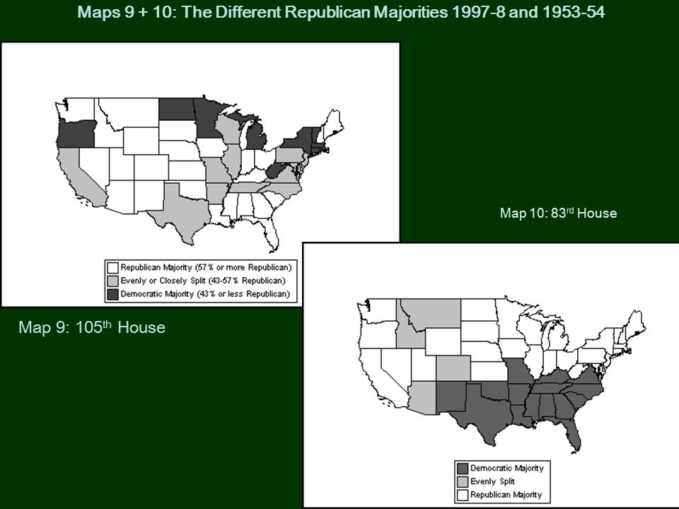 Maps 9 + 10: The Different Republican Majorities 1997-8 and 1953-54 Map 9: 105 th House Map 10: 83 rd House