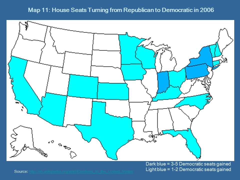 Map 11: House Seats Turning from Republican to Democratic in 2006 Dark blue = 3-5 Democratic seats gained Light blue = 1-2 Democratic seats gained Source: http://en.wikipedia.org/wiki/Elections_in_the_United_Stateshttp://en.wikipedia.org/wiki/Elections_in_the_United_States