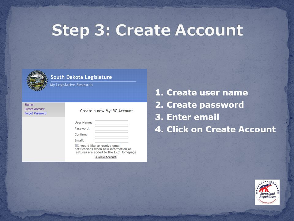 1. Create user name 2. Create password 3. Enter email 4. Click on Create Account