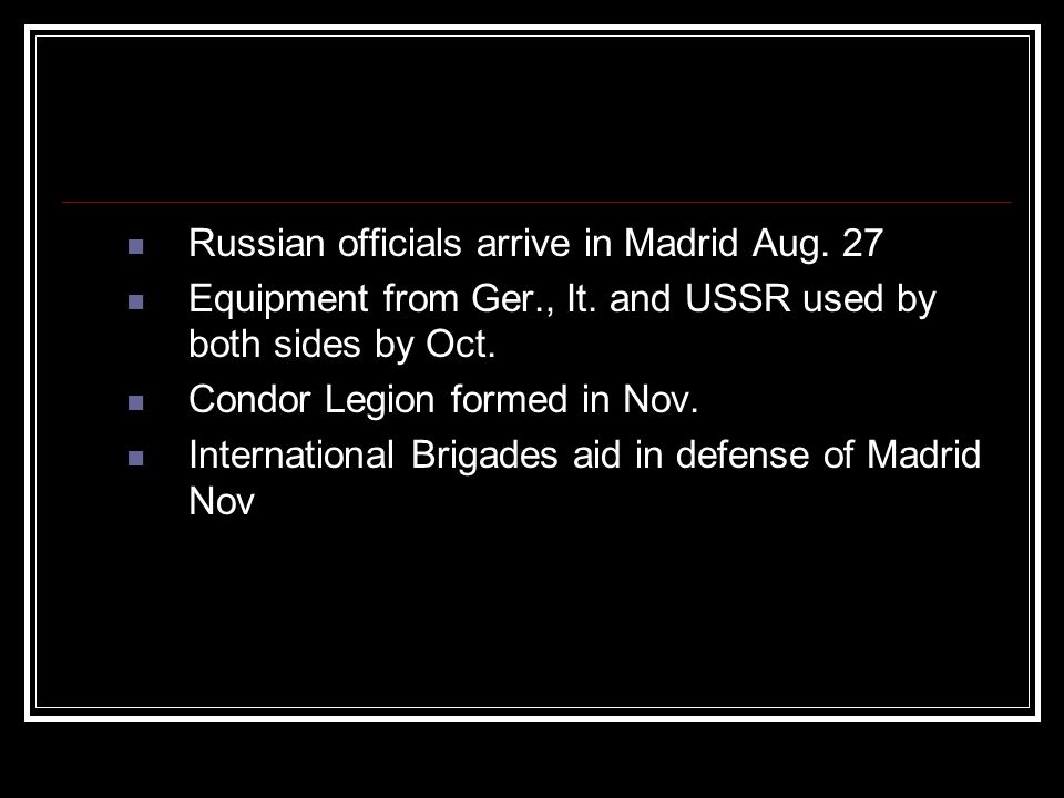 Russian officials arrive in Madrid Aug. 27 Equipment from Ger., It. and USSR used by both sides by Oct. Condor Legion formed in Nov. International Bri