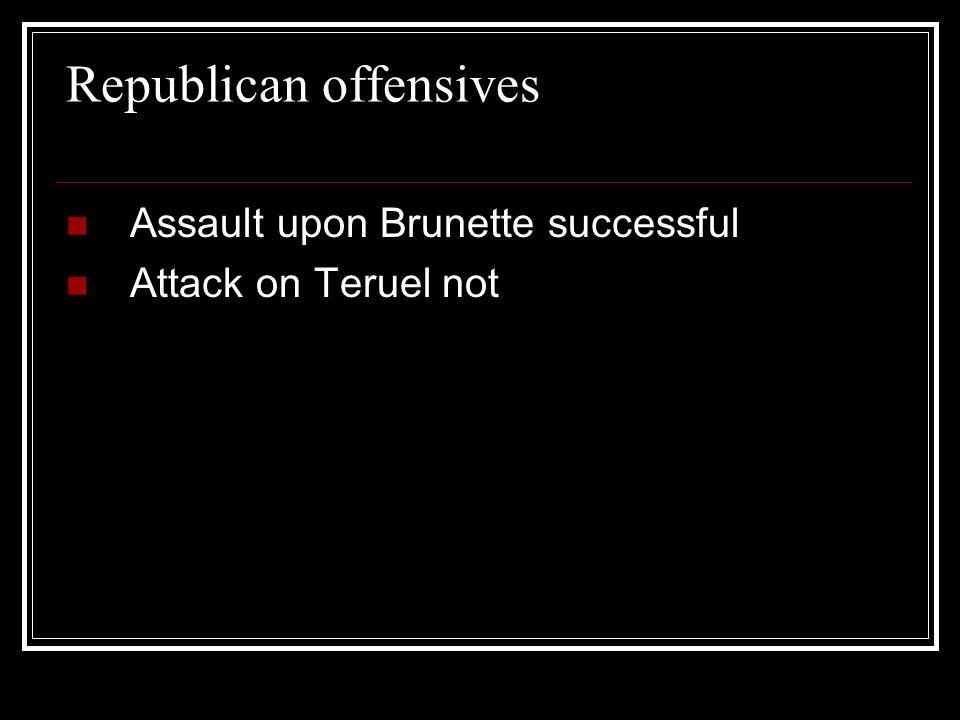 Republican offensives Assault upon Brunette successful Attack on Teruel not