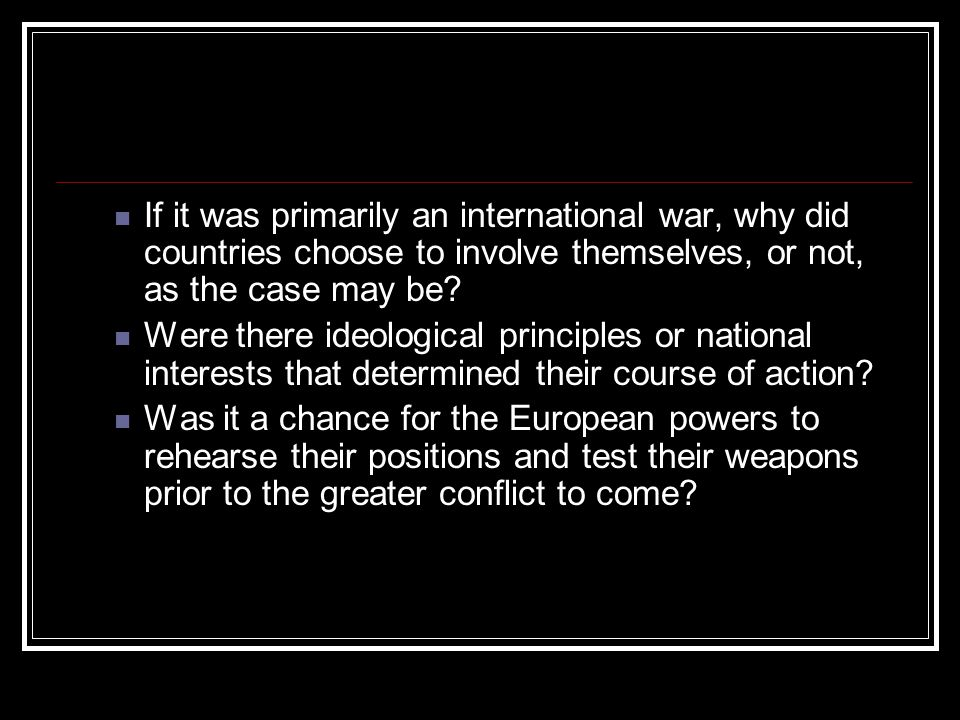 If it was primarily an international war, why did countries choose to involve themselves, or not, as the case may be? Were there ideological principle
