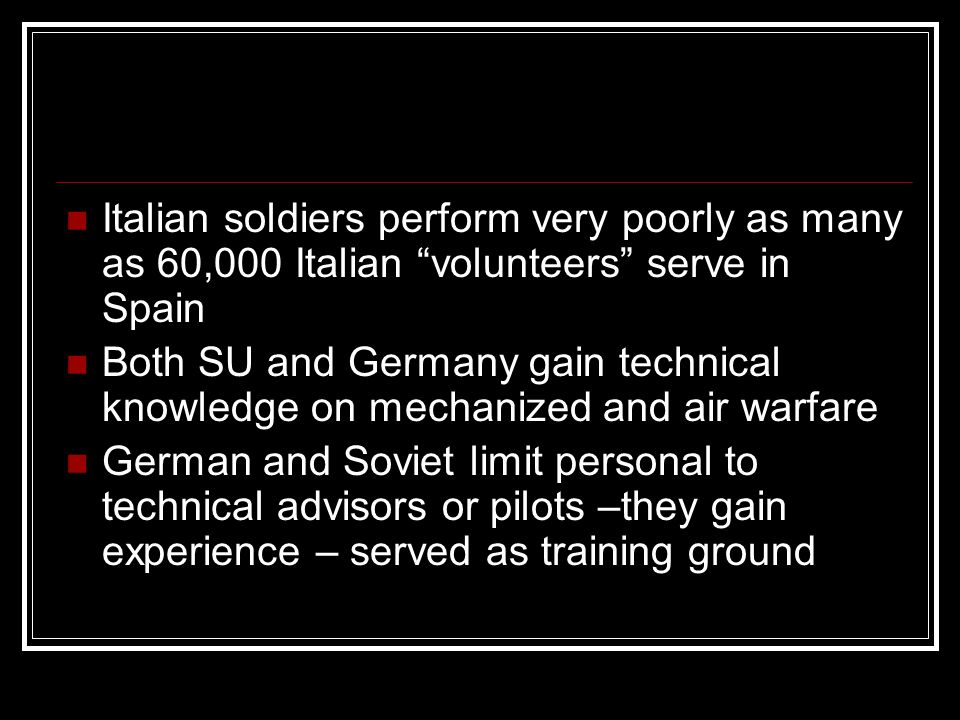 "Italian soldiers perform very poorly as many as 60,000 Italian ""volunteers"" serve in Spain Both SU and Germany gain technical knowledge on mechanized"
