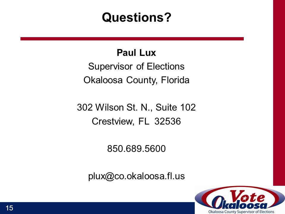 15 Questions.Paul Lux Supervisor of Elections Okaloosa County, Florida 302 Wilson St.