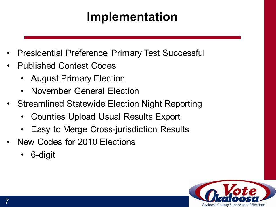 7 Implementation Presidential Preference Primary Test Successful Published Contest Codes August Primary Election November General Election Streamlined Statewide Election Night Reporting Counties Upload Usual Results Export Easy to Merge Cross-jurisdiction Results New Codes for 2010 Elections 6-digit