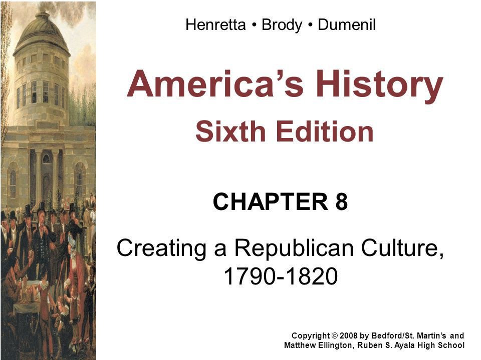 America's History Sixth Edition CHAPTER 8 Creating a Republican Culture, 1790-1820 Copyright © 2008 by Bedford/St. Martin's and Matthew Ellington, Rub