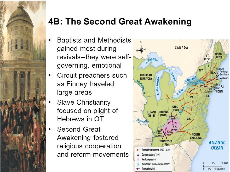 4B: The Second Great Awakening Baptists and Methodists gained most during revivals--they were self- governing, emotional Circuit preachers such as Fin