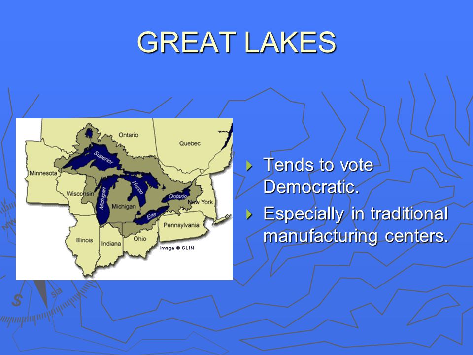 GREAT LAKES  Tends to vote Democratic.  Especially in traditional manufacturing centers.