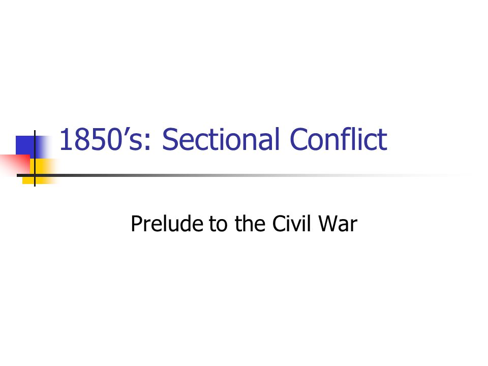 1850's: Sectional Conflict Prelude to the Civil War