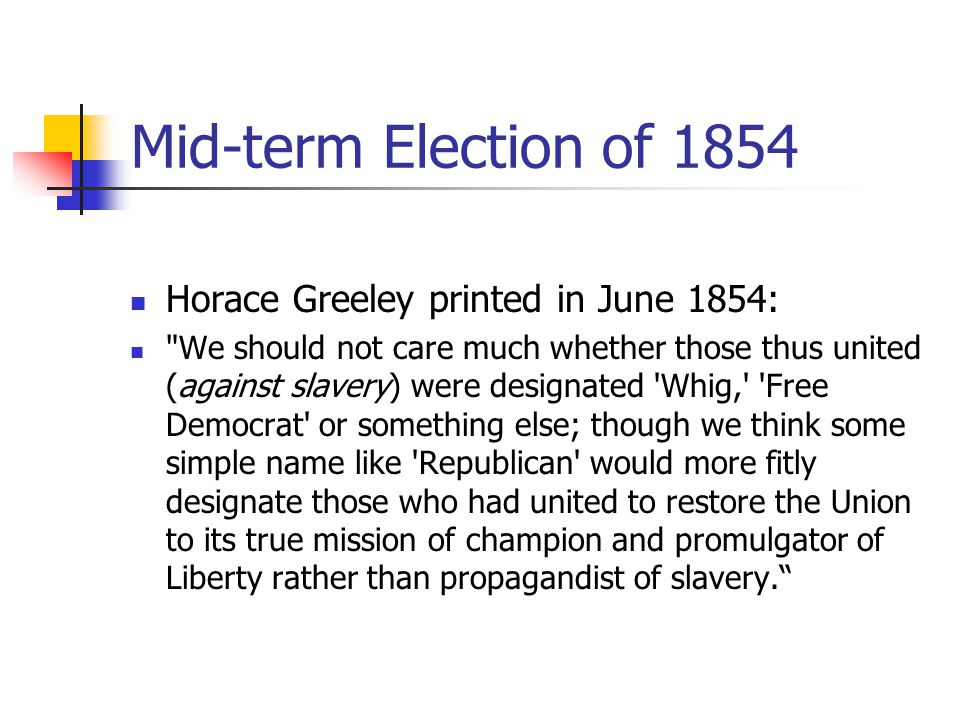 Mid-term Election of 1854 Horace Greeley printed in June 1854: