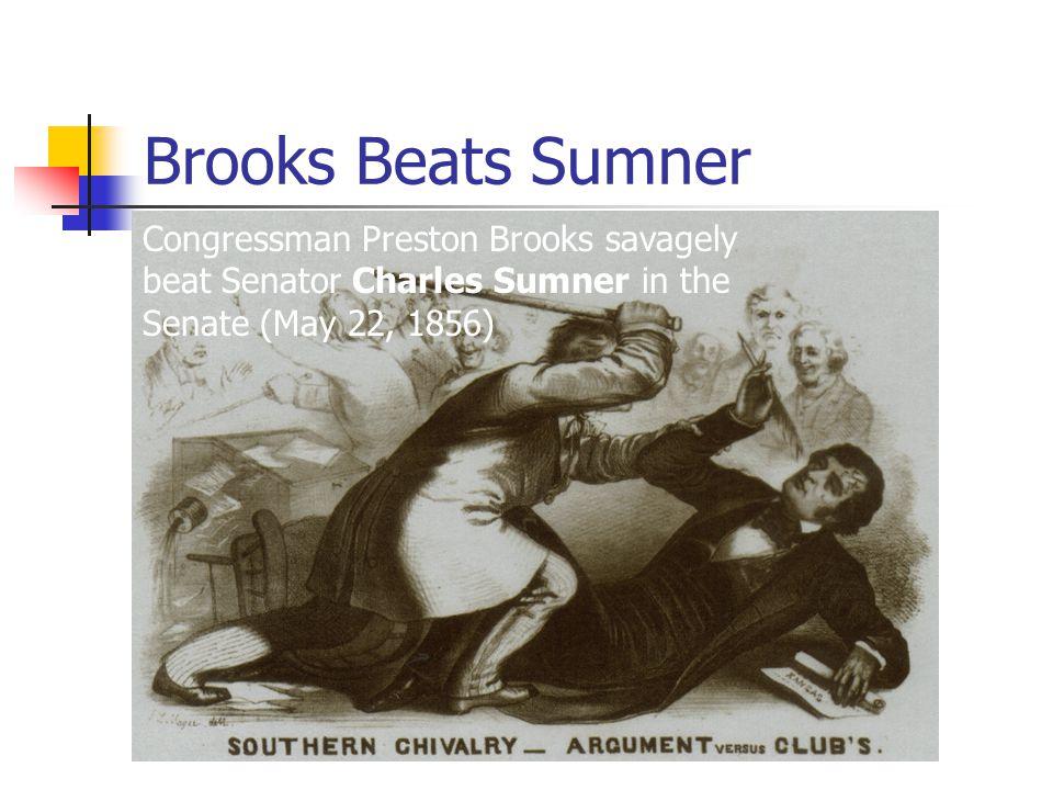Brooks Beats Sumner Congressman Preston Brooks savagely beat Senator Charles Sumner in the Senate (May 22, 1856)