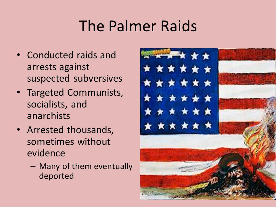 The Palmer Raids Conducted raids and arrests against suspected subversives Targeted Communists, socialists, and anarchists Arrested thousands, sometim