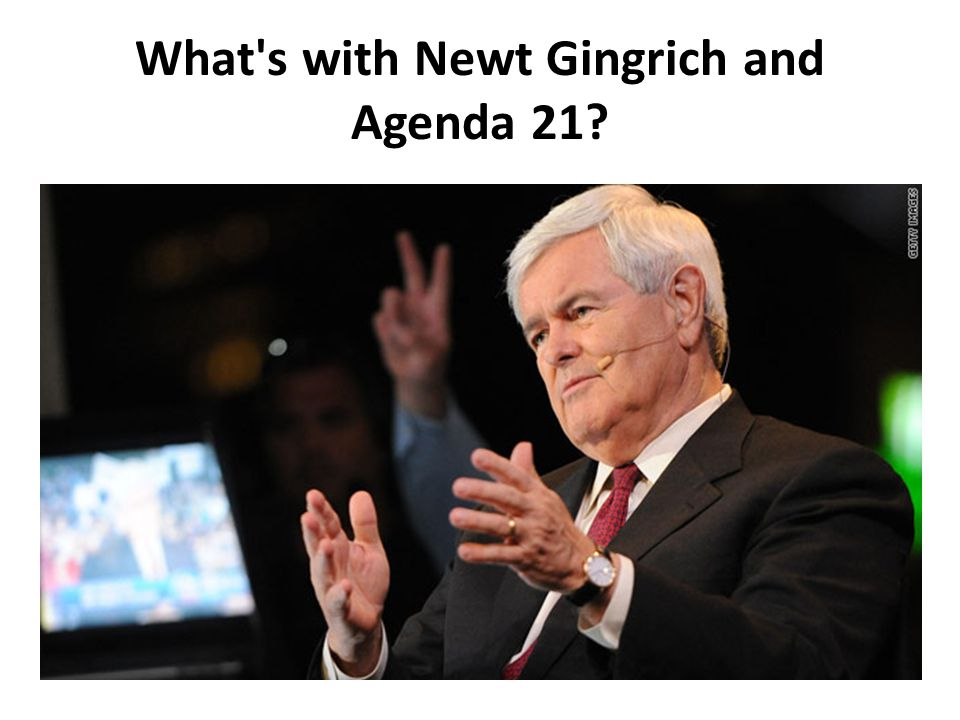 What s with Newt Gingrich and Agenda 21