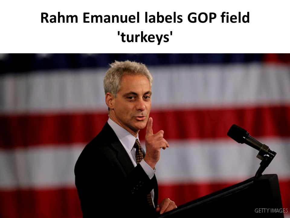 Rahm Emanuel labels GOP field turkeys
