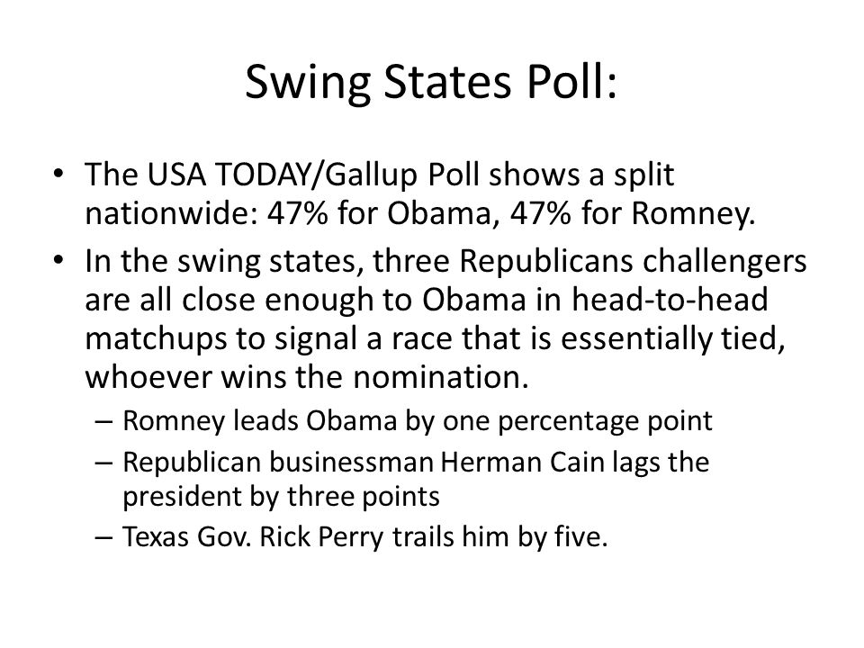 Swing States Poll: The USA TODAY/Gallup Poll shows a split nationwide: 47% for Obama, 47% for Romney.