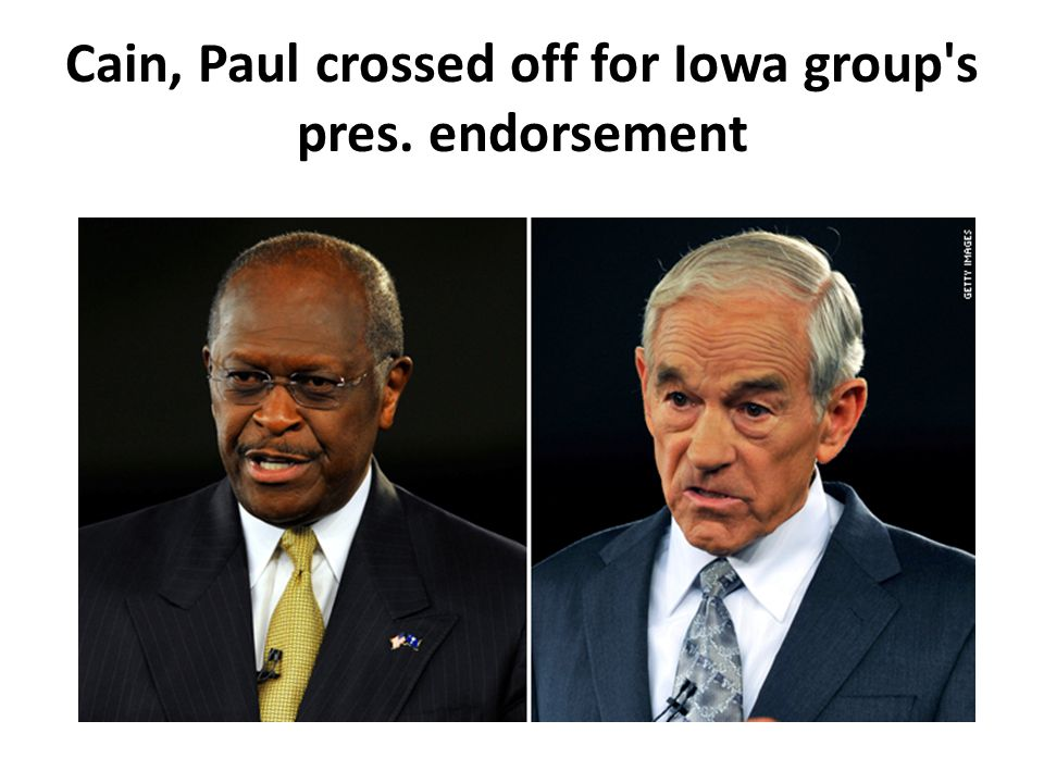 Cain, Paul crossed off for Iowa group s pres. endorsement