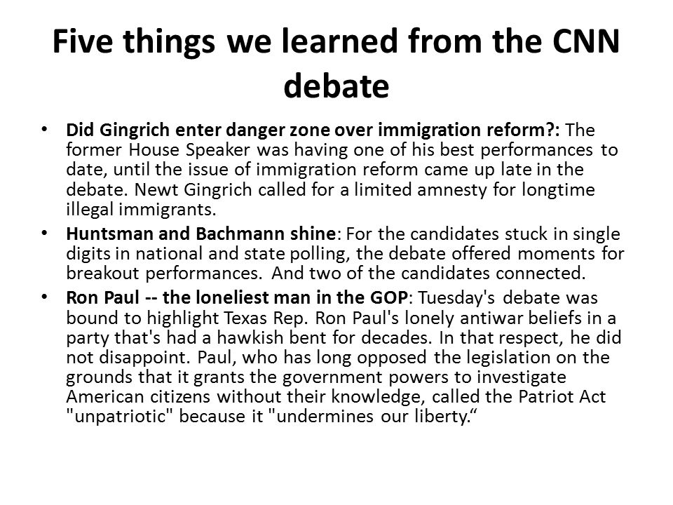 Five things we learned from the CNN debate Did Gingrich enter danger zone over immigration reform?: The former House Speaker was having one of his bes