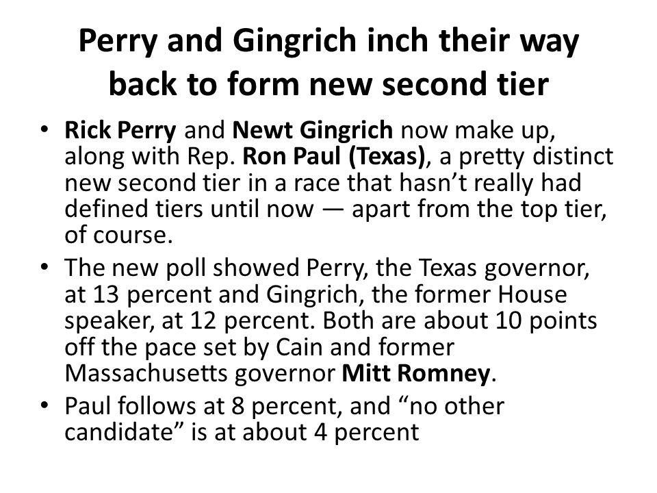 Perry and Gingrich inch their way back to form new second tier Rick Perry and Newt Gingrich now make up, along with Rep. Ron Paul (Texas), a pretty di