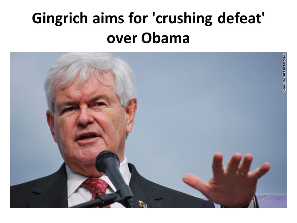 Gingrich aims for crushing defeat over Obama
