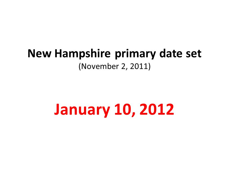 New Hampshire primary date set (November 2, 2011) January 10, 2012
