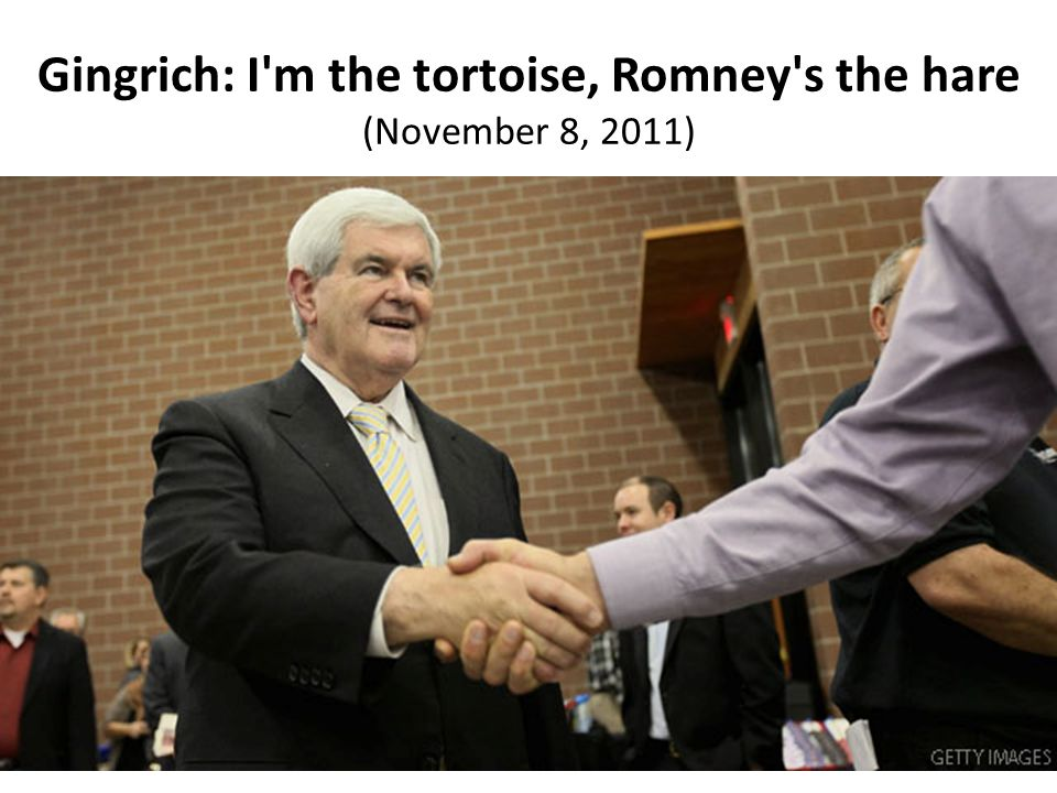 Gingrich: I m the tortoise, Romney s the hare (November 8, 2011)