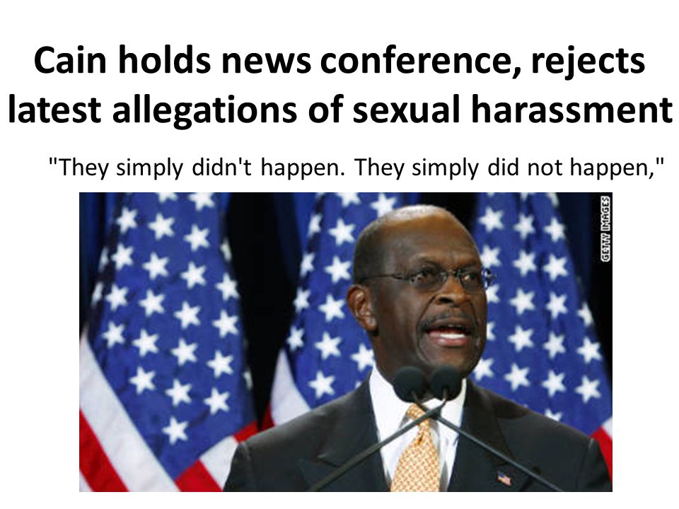 Cain holds news conference, rejects latest allegations of sexual harassment They simply didn t happen.