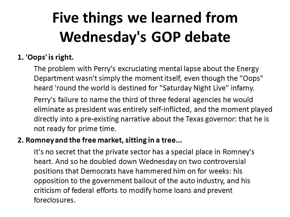Five things we learned from Wednesday's GOP debate 1. 'Oops' is right. The problem with Perry's excruciating mental lapse about the Energy Department