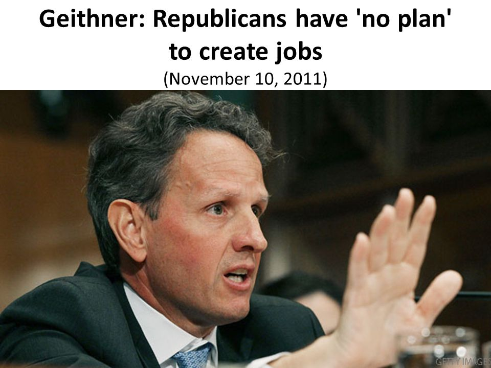 Geithner: Republicans have 'no plan' to create jobs (November 10, 2011)
