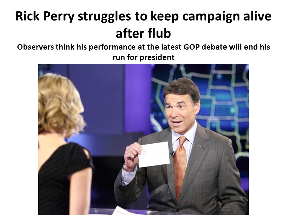 Rick Perry struggles to keep campaign alive after flub Observers think his performance at the latest GOP debate will end his run for president