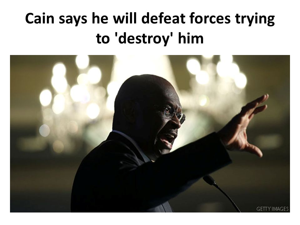Cain says he will defeat forces trying to 'destroy' him