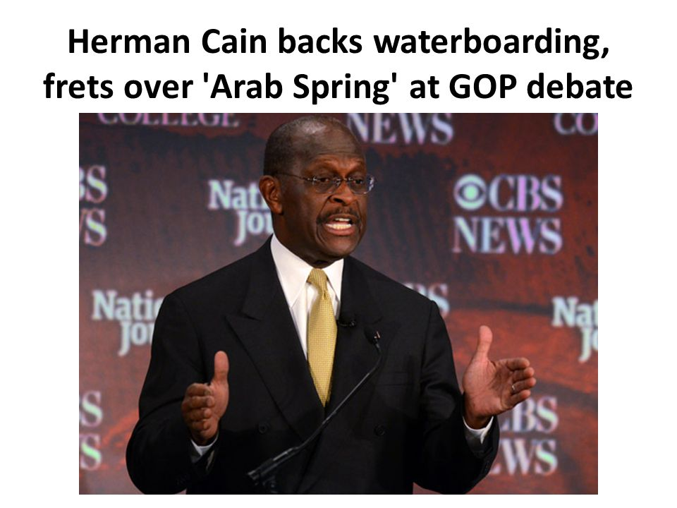 Herman Cain backs waterboarding, frets over Arab Spring at GOP debate