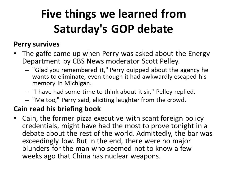 Five things we learned from Saturday's GOP debate Perry survives The gaffe came up when Perry was asked about the Energy Department by CBS News modera