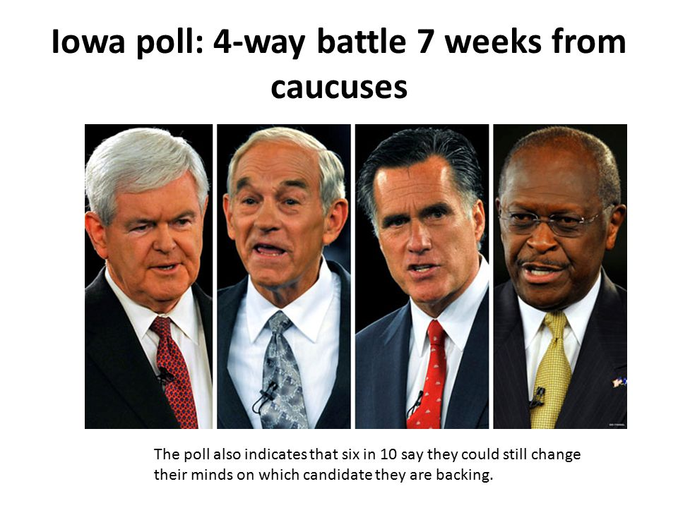 Iowa poll: 4-way battle 7 weeks from caucuses The poll also indicates that six in 10 say they could still change their minds on which candidate they are backing.