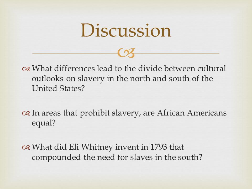   What differences lead to the divide between cultural outlooks on slavery in the north and south of the United States?  In areas that prohibit sla