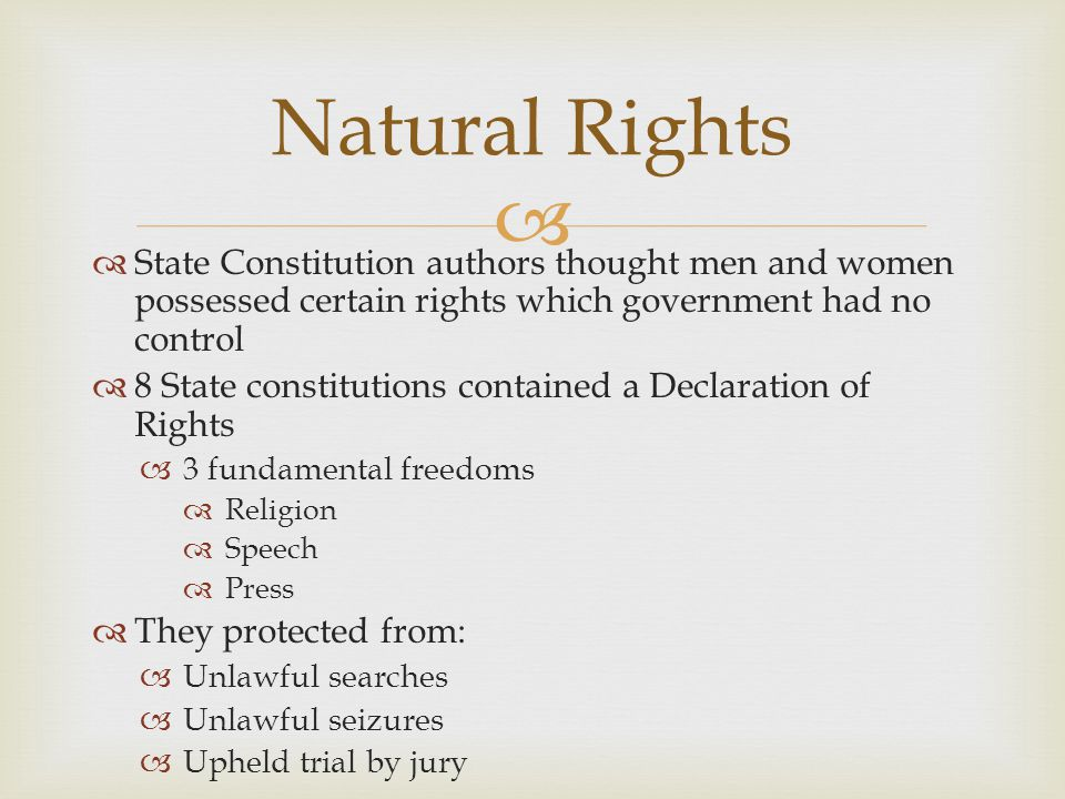   State Constitution authors thought men and women possessed certain rights which government had no control  8 State constitutions contained a Decl