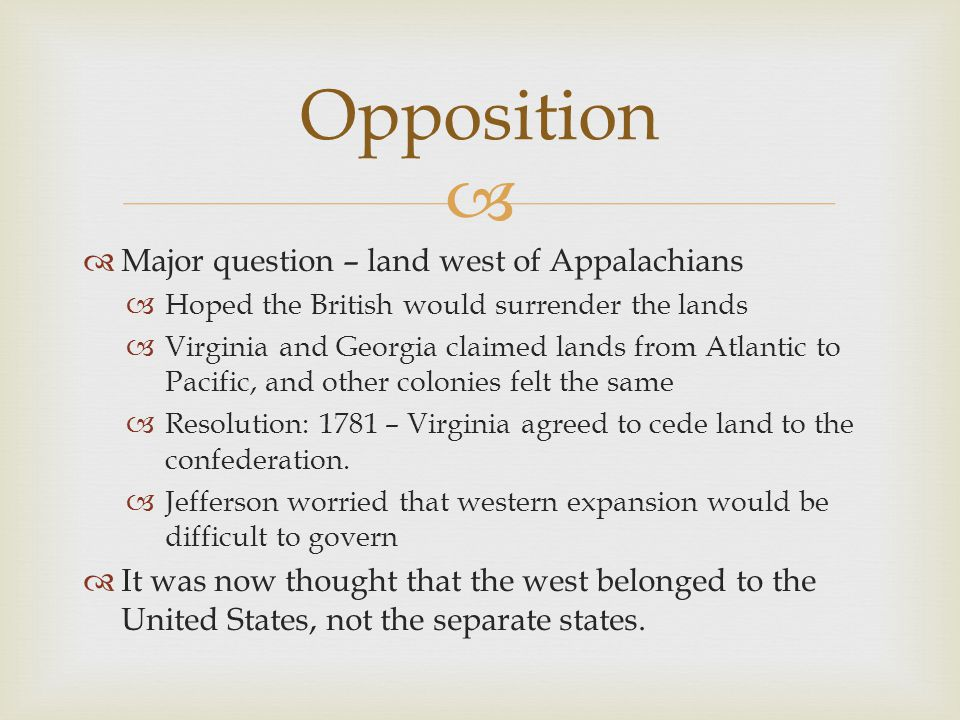   Major question – land west of Appalachians  Hoped the British would surrender the lands  Virginia and Georgia claimed lands from Atlantic to Pac