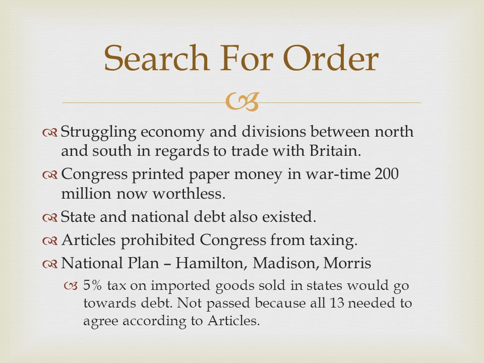   Struggling economy and divisions between north and south in regards to trade with Britain.  Congress printed paper money in war-time 200 million