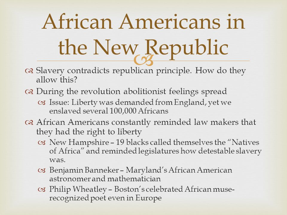   Slavery contradicts republican principle. How do they allow this?  During the revolution abolitionist feelings spread  Issue: Liberty was demand