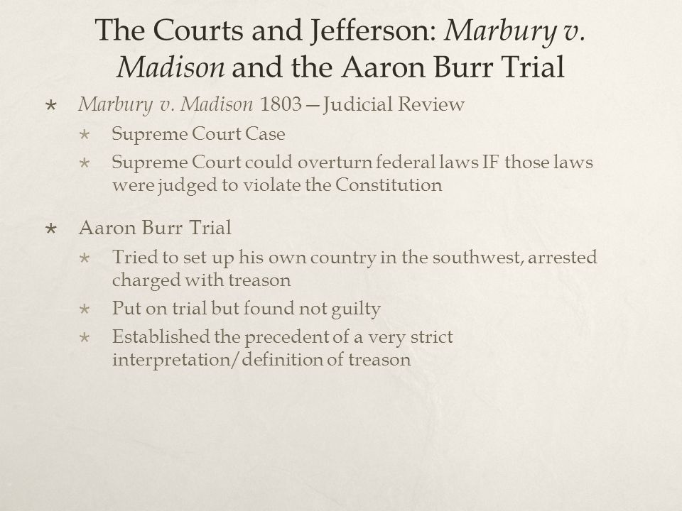 The Courts and Jefferson: Marbury v. Madison and the Aaron Burr Trial  Marbury v.