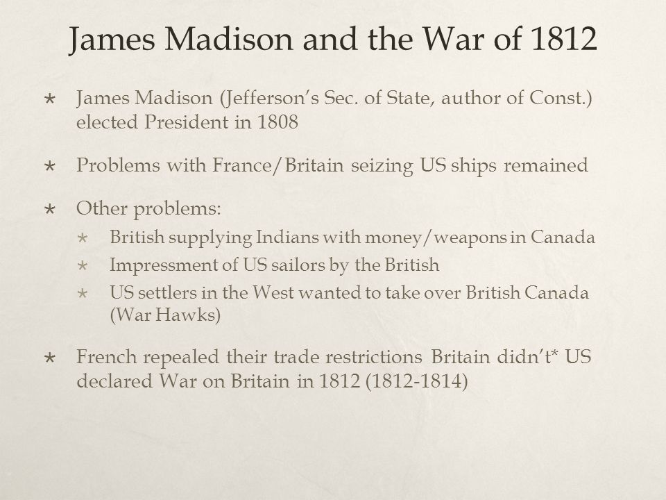 War of 1812: Problems  US not prepared for war  Army/Navy had been slashed by Republicans  Only 6,700 men in the army  Only 16 ocean-going ships in navy  Finances not good, why.