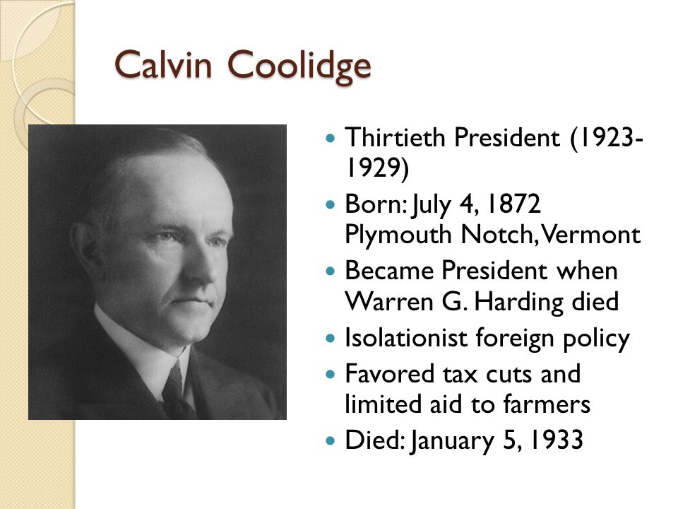 Vice President Calvin Coolidge Becomes President Silent Cal spoke and spent little (Harding loved to throw parties and give long speeches) He forced Corrupt officials to resign