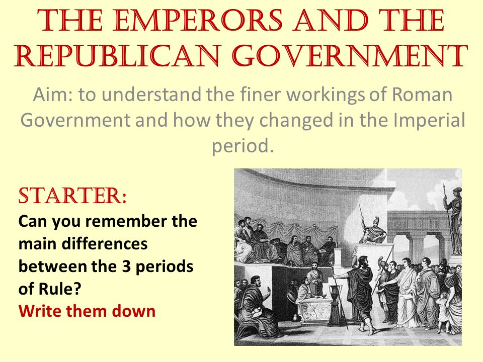 The Emperors and the Republican Government Aim: to understand the finer workings of Roman Government and how they changed in the Imperial period. Star
