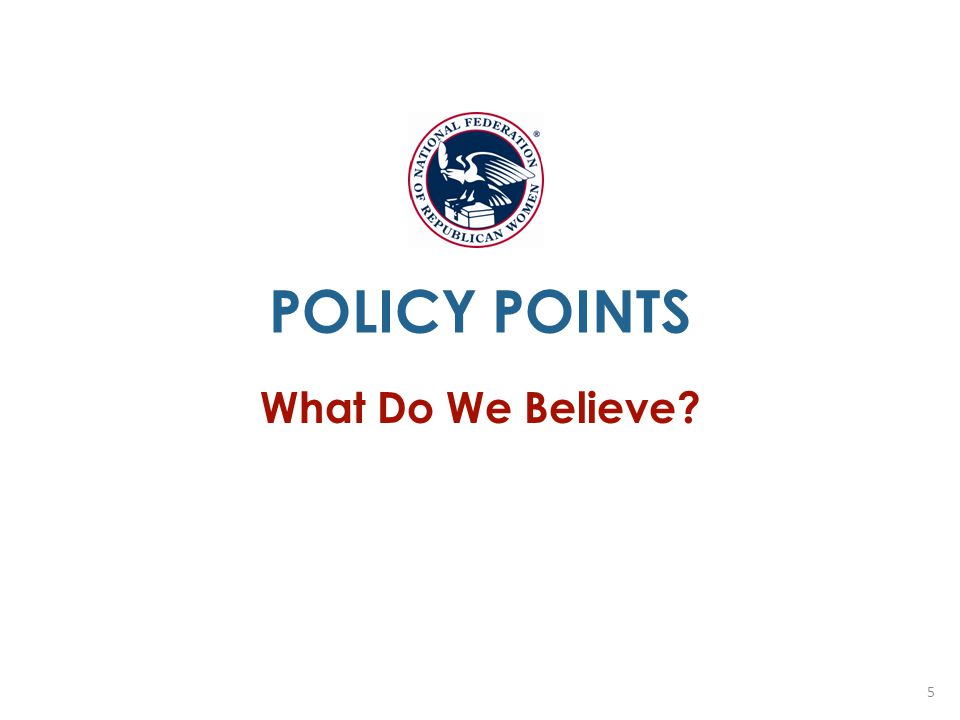5 POLICY POINTS What Do We Believe?
