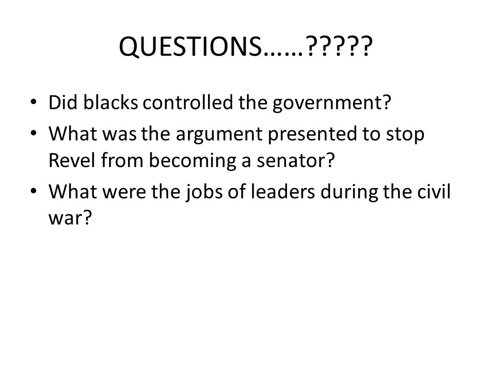 QUESTIONS…… . Did blacks controlled the government.