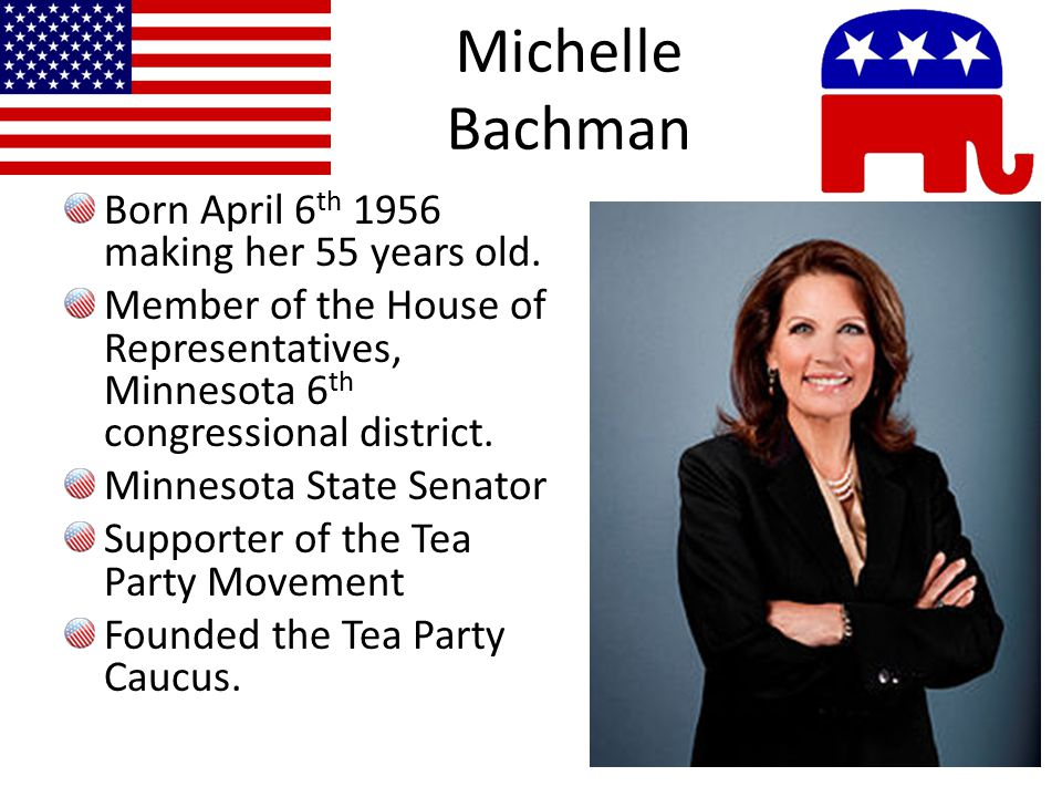 Michelle Bachman Born April 6 th 1956 making her 55 years old.