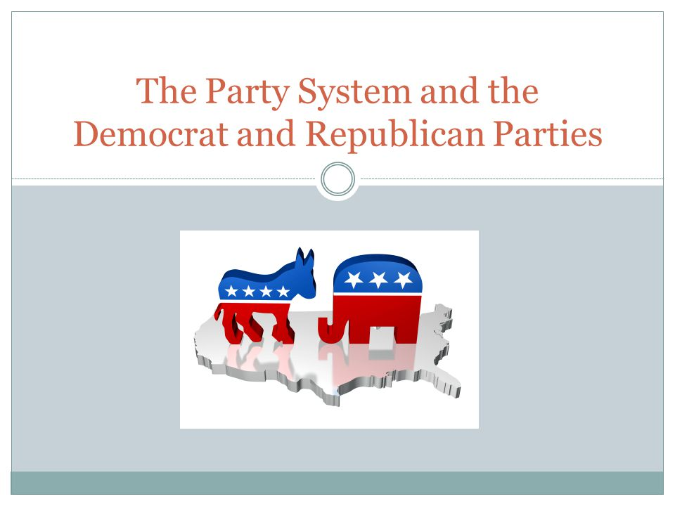 The Party System and the Democrat and Republican Parties