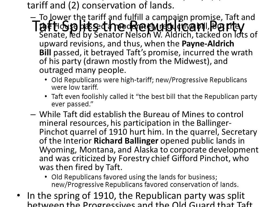 Taft Splits the Republican Party Two main issues split the Republican party: (1) the tariff and (2) conservation of lands.